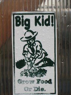 Big Kid! Grow Food or Die.